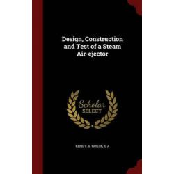 Design, Construction and Test of a Steam Air-Ejector by V a Kerr, 9781296616335.
