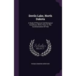 Devils Lake, North Dakota, A Study of Physical and Biological Conditions, with a View to the Acclimatization of Fish by Thomas Edmund Burr Pope, 9781343132290.