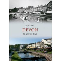 Devon Through Time by Derek Tait, 9781445607245.