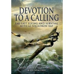 Devotion to a Calling, Far-East Flying and Survival with 62 Squadron RAF by Harley Group Captain Boxall, 9781848841499.