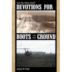 """Devotions for Boots on the Ground, """"Are You There, God?"""" by James W. Visel, 9781449713973."""