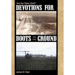 """Devotions for Boots on the Ground, """"Are You There, God?"""" by James W. Visel, 9781449713980."""