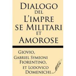 Dialogo del L'Impre Se Militari Et Amorose by Giovio, 9781628450637.