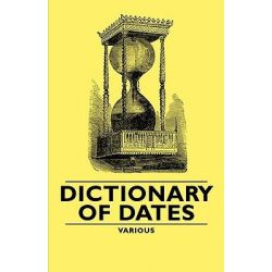 Dictionary of Dates by Various, 9781406792249.