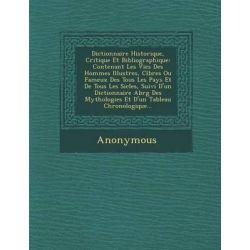 Dictionnaire Historique, Critique Et Bibliographique, Contenant Les Vies Des Hommes Illustres, C L Bres Ou Fameux Des Tous Les Pays Et de Tous Les Si by Anonymous, 9781288136254.