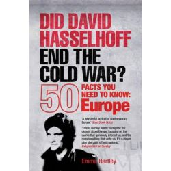 Did David Hasselhoff End the Cold War?, 50 Facts You Need to Know - Europe by Emma Hartley, 9781840467949.