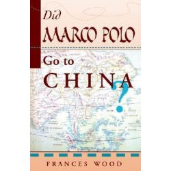 Did Marco Polo go to China? by Frances Wood, 9780813389998.