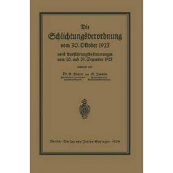 Die Schlichtungsvcrordnung Vom 30. Oktober 1923, Nebst Den Ausfuhrungsverordnungen Vom 10. Und 29. Dezember 1923 Und Ein