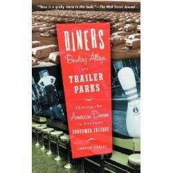 Diners, Bowling Alleys and Trailer Parks, Chasing the American Dream in the Postwar Consumer Culture by Andrew Hurley, 9780465031870.