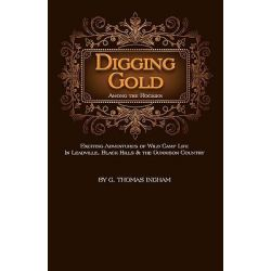 Digging Gold Among the Rockies by G Thomas Ingham, 9781932738681.