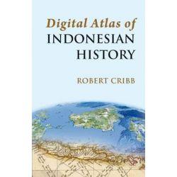 Digital Atlas of Indonesian History by Robert Cribb, 9788791114663.