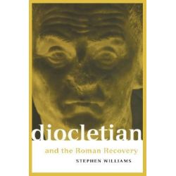 Diocletian and the Roman Recovery, Roman Imperial Biographies (Paperback) by Stephen Williams, 9780415918275.