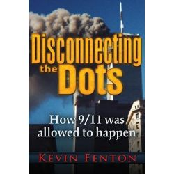 Disconnecting the Dots, How 9/11 Was Allowed to Happen by Kevin Fenton, 9780984185856.