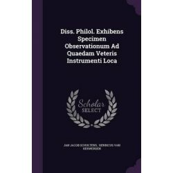 Diss. Philol. Exhibens Specimen Observationum Ad Quaedam Veteris Instrumenti Loca by Jan Jacob Schultens, 9781342413161.