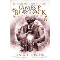 Beneath London by James P. Blaylock, 9781783292608.