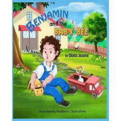 Benjamin and the Baby Bee by Diana Jeanne, 9781530943166.