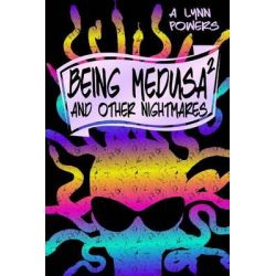 Being Medusa, And Other Nightmares by A. Lynn Powers, 9781515248583.