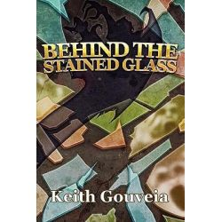 Behind the Stained Glass by Keith Gouveia, 9781453856369.