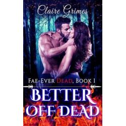 Better Off Dead, An Urban Fantasy Fae Romance (Book 1) by Claire Grimes, 9781519198891.