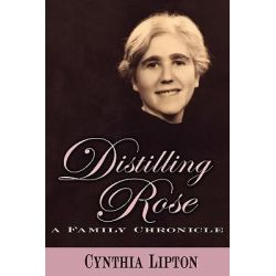 Distilling Rose by Cynthia Rose Lipton, 9780984633906.