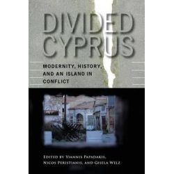 Divided Cyprus, Modernity, History, and an Island in Conflict by Yiannis Papadakis, 9780253218513.
