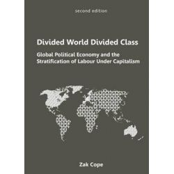 Divided World, Divided Class, Global Political Economy and the Stratification of Labour Under Capitalism by Zak Cope, 9781894946681.