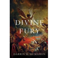 Divine Fury, A History of Genius by Darrin M. McMahon, 9780465003259.
