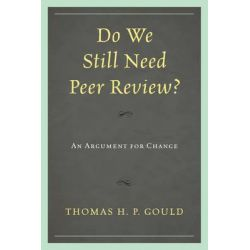Do We Still Need Peer Review?, An Argument for Change by Thomas H. P. Gould, 9780810885745.