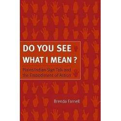 Do You See What I Mean?, Plains Indian Sign Talk and the Embodiment of Action by Brenda Farnell, 9780803222823.