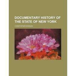 Documentary History of the State of New York by Christopher Morgan, 9781231228517.