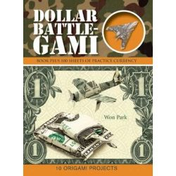 Dollar Battle-Gami, Origami Books by Won Park, 9781607109747.