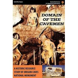 Domain of the Caveman, A Historic Resources Study of the Oregon Caves National Monument by Stephen R. Mark, 9781780390307.