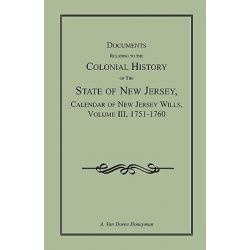 Documents Relating to the Colonial History of the State of New Jersey, Calendar of New Jersey Wills, Volume III, 1751-1760, Archives of the State of New Jersey by A Van Doren Honeyman, 978