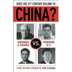 Does the 21st Century Belong to China?, Kissinger and Zakaria vs. Ferguson and Li: The Munk Debate on China by Henry Kissinger, 9781770890626.