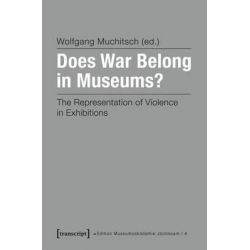 Does War Belong in Museums?, The Representation of Violence in Exhibitions by Wolfgang Muchitsch, 9783837623062.