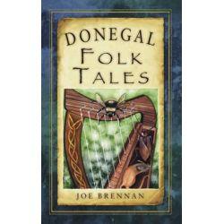 Donegal Folk Tales, Folk Tales: United Kingdom by Joe Brennan, 9781845887674.
