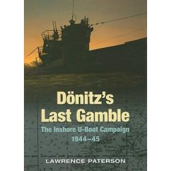 Donitz's Last Gamble, The Inshore U-Boat Campaign 1944-45 by Lawrence Paterson, 9781844157143.