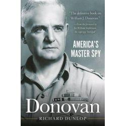 Donovan, America's Master Spy by William Stephenson, 9781626365391.