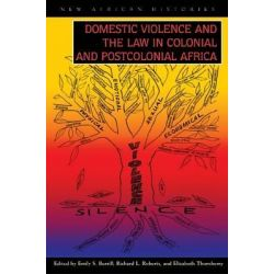 Domestic Violence and the Law in Colonial and Postcolonial, New African Histories by Emily S. Burrill, 9780821419298.