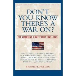Don't You Know There's a War On?, The American Home Front 1941-1945 by Richard R. Lingeman, 9781560254652.