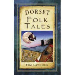 Dorset Folk Tales, Folk Tales: United Kingdom by Tim Laycock, 9780752466361.