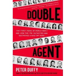 Double Agent, The First Hero of World War II and How the FBI Outwitted and Destroyed a Nazi Spy Ring by Peter Duffy, 9781451667967.