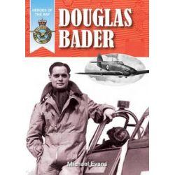Douglas Bader, Heroes of the RAF by Michael Evans, 9781909698123.