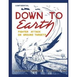 Down to Earth, Fighter Attack on Ground Targets: VIII Fighter Command, 30 August 1944 by Ray Merriam, 9781481187800.