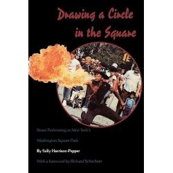 Drawing a Circle in the Square, Street Performing in New York's Washington Square Park by Sally Harrison-Pepper, 9781604735734.