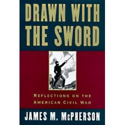 Drawn with the Sword, Reflections on the American Civil War by James M. McPherson, 9780195117967.