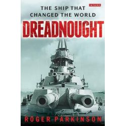 Dreadnought, The Ship that Changed the World by Roger Parkinson, 9781780768267.