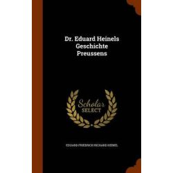 Dr. Eduard Heinels Geschichte Preussens by Eduard Friedrich Richard Heinel, 9781343947979.