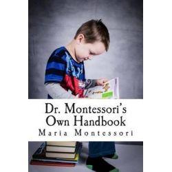 Dr. Montessori's Own Handbook by Maria Montessori, 9781507578957.