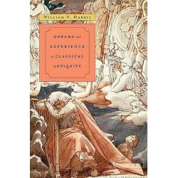Dreams and Experience in Classical Antiquity by William V. Harris, 9780674032972.